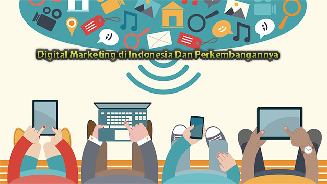 Digital Marketing di Indonesia Dan Perkembangannya
